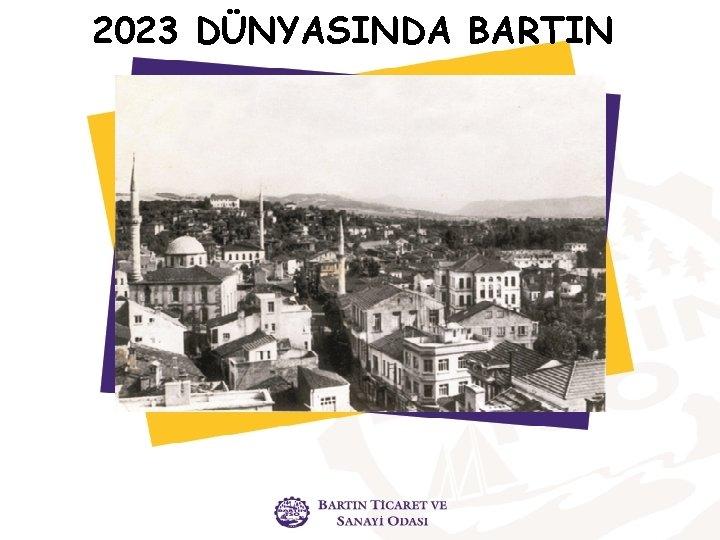 2023 DÜNYASINDA BARTIN