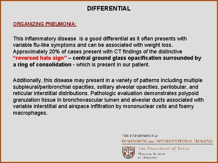 DIFFERENTIAL ORGANIZING PNEUMONIA: This inflammatory disease is a good differential as it often presents