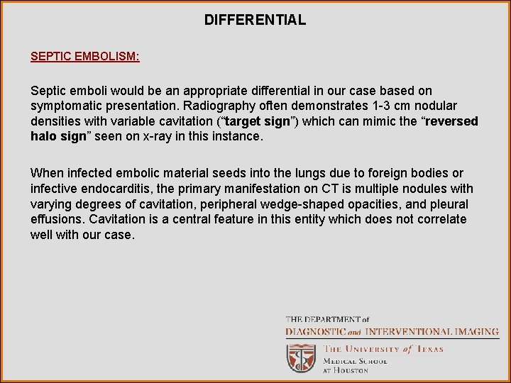 DIFFERENTIAL SEPTIC EMBOLISM: Septic emboli would be an appropriate differential in our case based