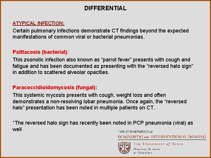 DIFFERENTIAL ATYPICAL INFECTION: Certain pulmonary infections demonstrate CT findings beyond the expected manifestations of