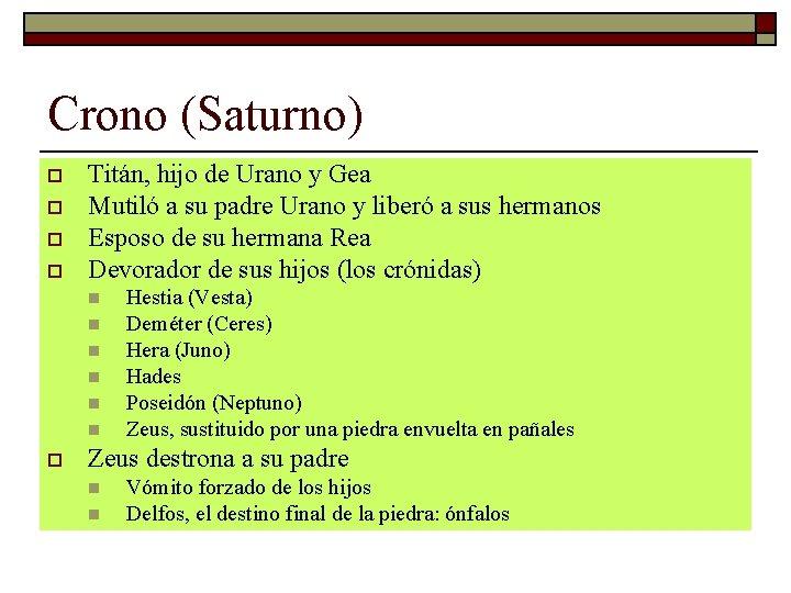 Crono (Saturno) o o Titán, hijo de Urano y Gea Mutiló a su padre
