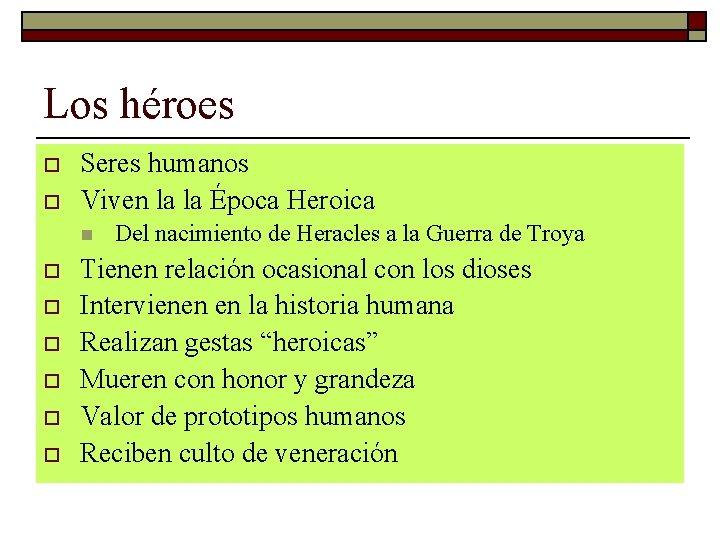 Los héroes o o Seres humanos Viven la la Época Heroica n o o