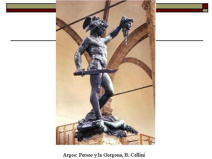 Argos: Perseo y la Gorgona, B. Cellini