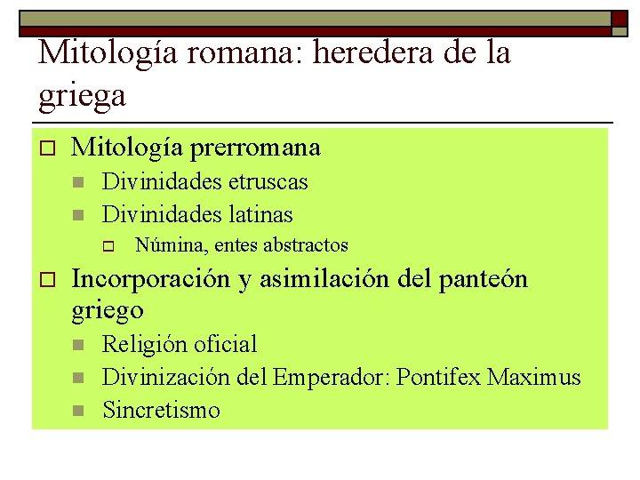 Mitología romana: heredera de la griega o Mitología prerromana n n Divinidades etruscas Divinidades