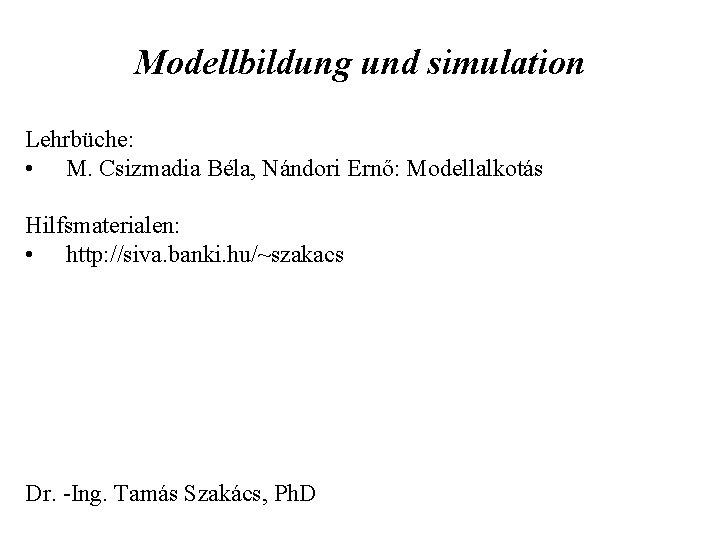 Modellbildung und simulation Lehrbüche: • M. Csizmadia Béla, Nándori Ernő: Modellalkotás Hilfsmaterialen: • http: