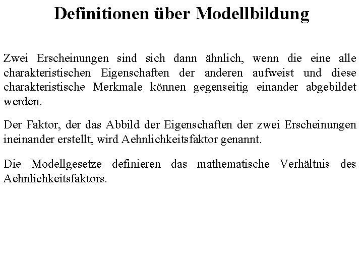 Definitionen über Modellbildung Zwei Erscheinungen sind sich dann ähnlich, wenn die eine alle charakteristischen
