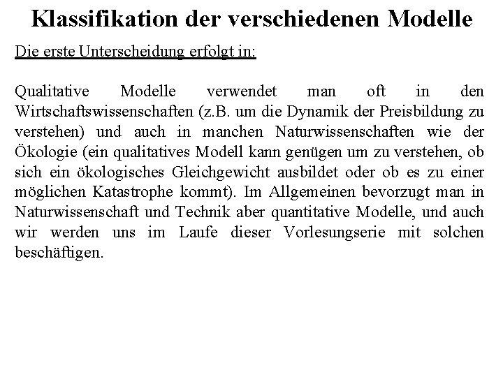Klassifikation der verschiedenen Modelle Die erste Unterscheidung erfolgt in: Qualitative Modelle verwendet man oft
