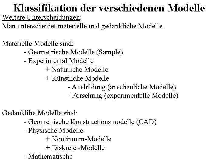 Klassifikation der verschiedenen Modelle Weitere Unterscheidungen: Man unterscheidet materielle und gedankliche Modelle. Materielle Modelle