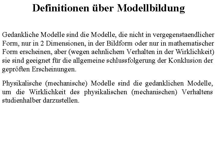 Definitionen über Modellbildung Gedankliche Modelle sind die Modelle, die nicht in vergegenstaendlicher Form, nur