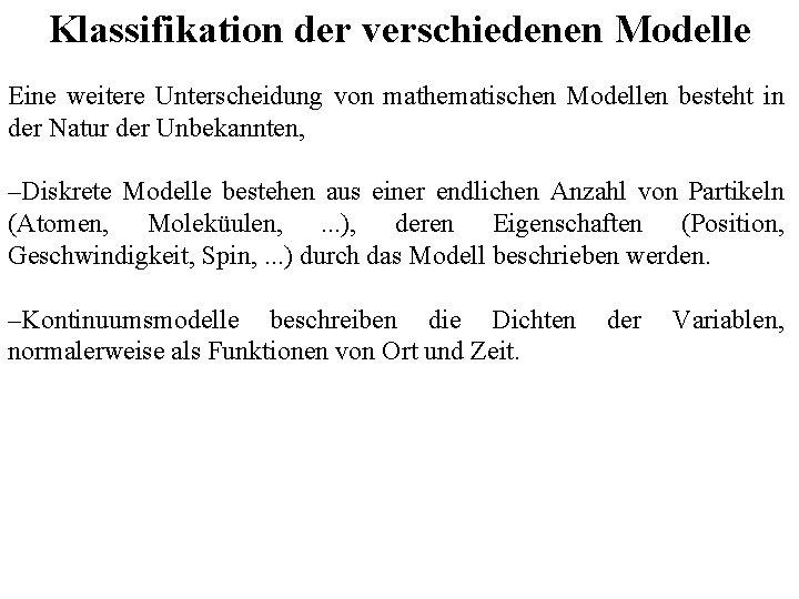Klassifikation der verschiedenen Modelle Eine weitere Unterscheidung von mathematischen Modellen besteht in der Natur