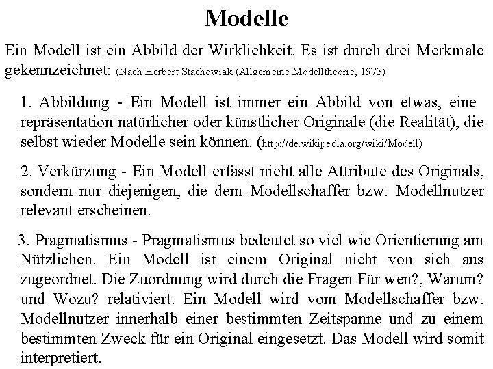 Modelle Ein Modell ist ein Abbild der Wirklichkeit. Es ist durch drei Merkmale gekennzeichnet: