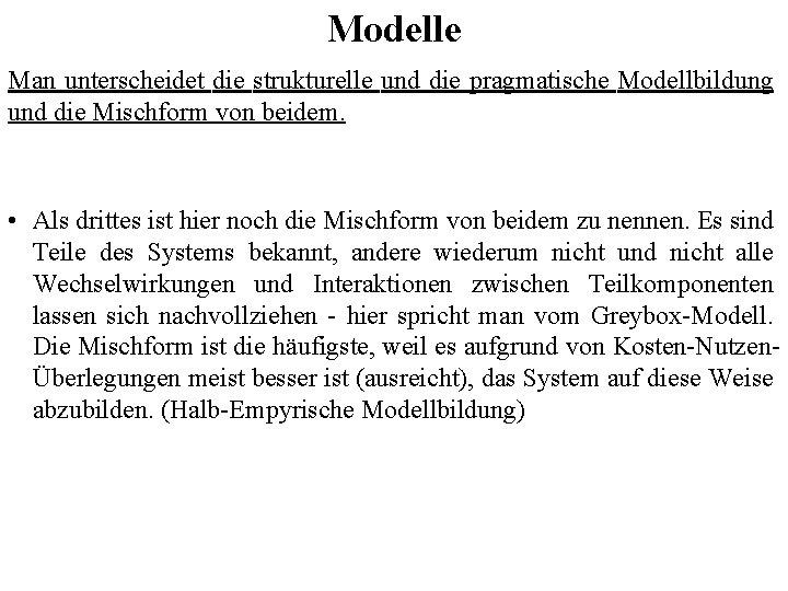 Modelle Man unterscheidet die strukturelle und die pragmatische Modellbildung und die Mischform von beidem.