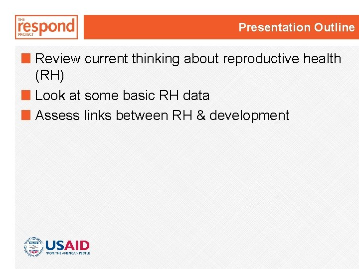 Presentation Outline Review current thinking about reproductive health (RH) Look at some basic RH