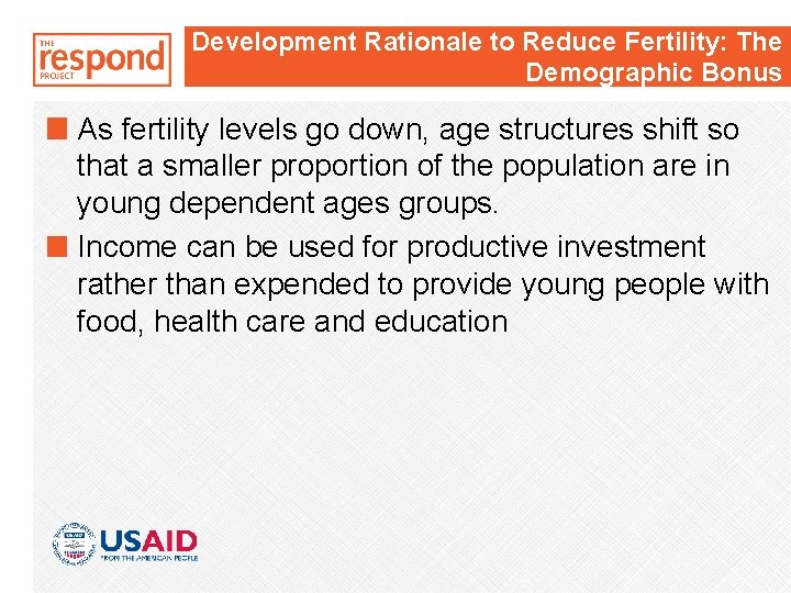 Development Rationale to Reduce Fertility: The Demographic Bonus As fertility levels go down, age