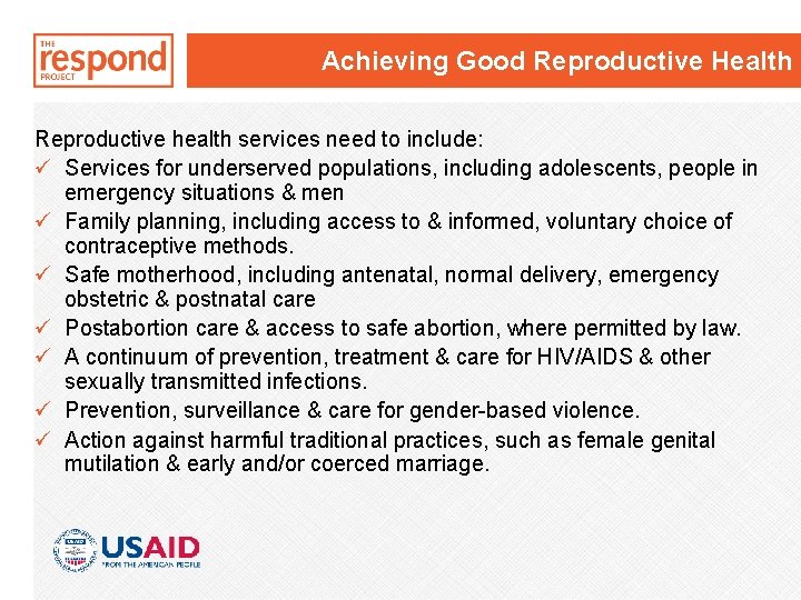 Achieving Good Reproductive Health Reproductive health services need to include: ü Services for underserved