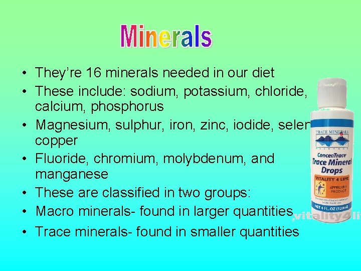 • They're 16 minerals needed in our diet • These include: sodium, potassium,