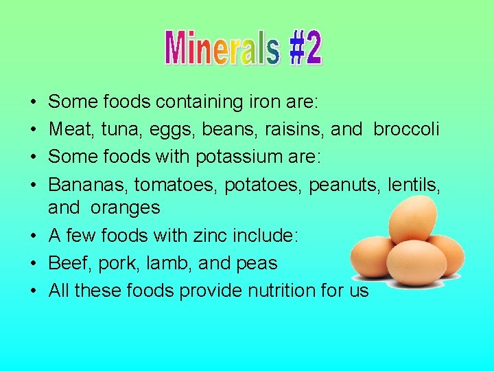 • • Some foods containing iron are: Meat, tuna, eggs, beans, raisins, and