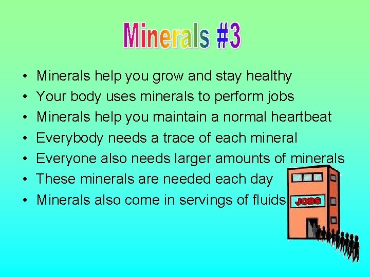 • • Minerals help you grow and stay healthy Your body uses minerals