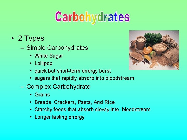 • 2 Types – Simple Carbohydrates • • White Sugar Lollipop quick but
