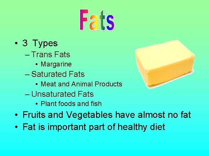 • 3 Types – Trans Fats • Margarine – Saturated Fats • Meat