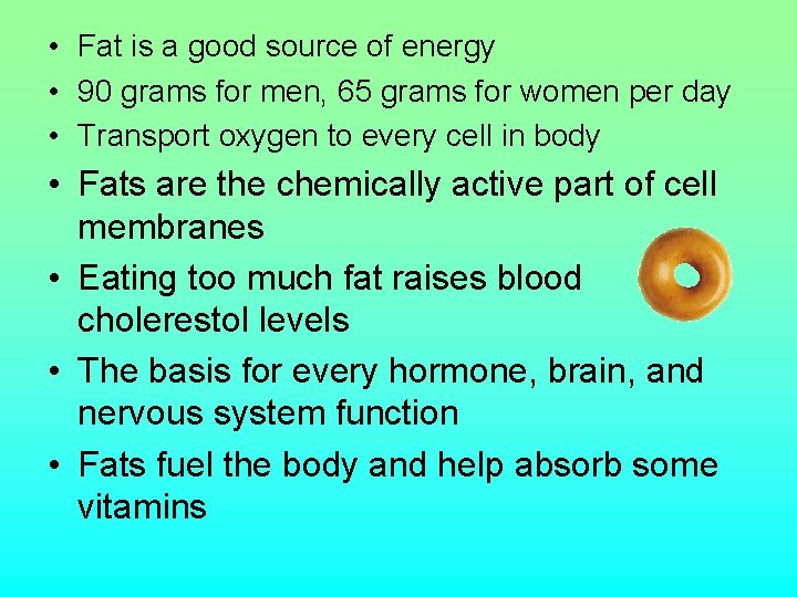• Fat is a good source of energy • 90 grams for men,
