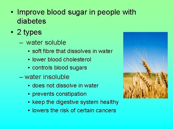 • Improve blood sugar in people with diabetes • 2 types – water