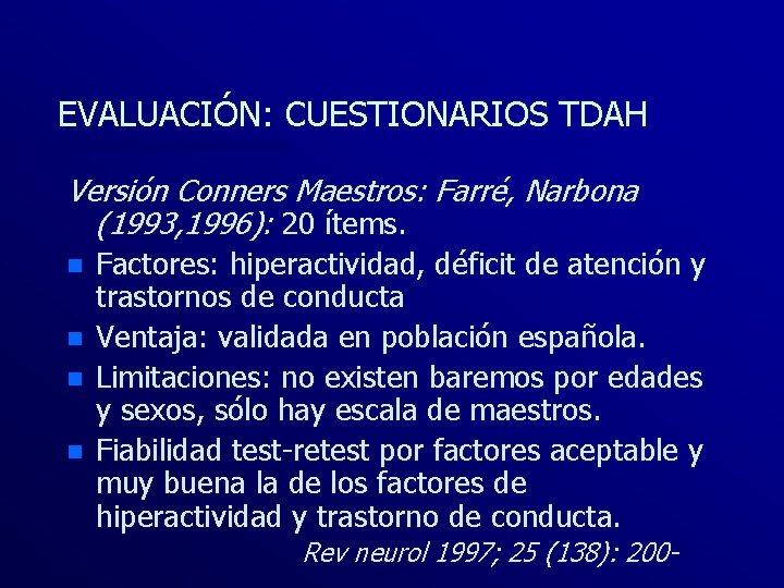 EVALUACIÓN: CUESTIONARIOS TDAH Versión Conners Maestros: Farré, Narbona (1993, 1996): 20 ítems. n n