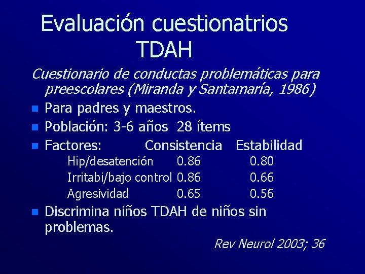 Evaluación cuestionatrios TDAH Cuestionario de conductas problemáticas para preescolares (Miranda y Santamaría, 1986) n