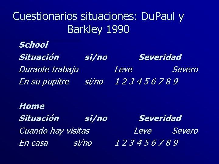 Cuestionarios situaciones: Du. Paul y Barkley 1990 School Situación si/no Severidad Durante trabajo Leve