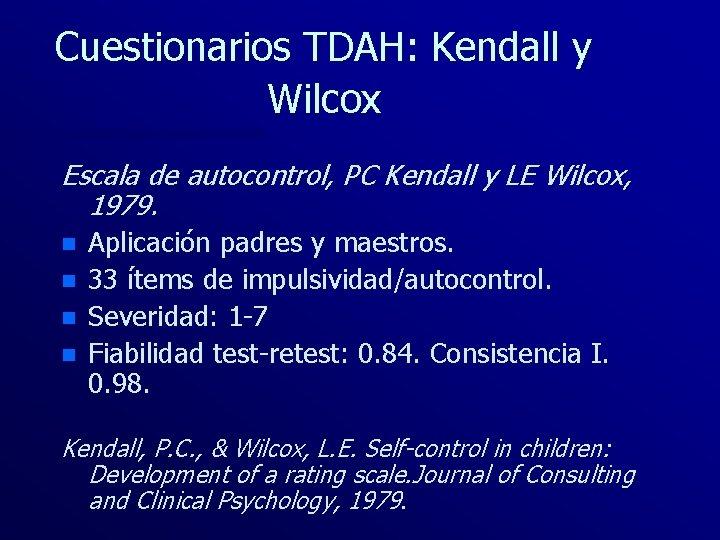 Cuestionarios TDAH: Kendall y Wilcox Escala de autocontrol, PC Kendall y LE Wilcox, 1979.