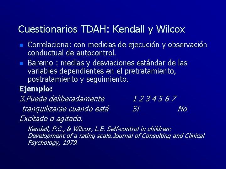 Cuestionarios TDAH: Kendall y Wilcox Correlaciona: con medidas de ejecución y observación conductual de