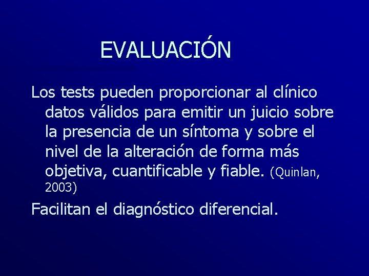 EVALUACIÓN Los tests pueden proporcionar al clínico datos válidos para emitir un juicio sobre