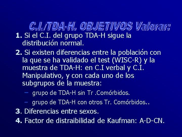 1. Si el C. I. del grupo TDA-H sigue la distribución normal. 2. Si
