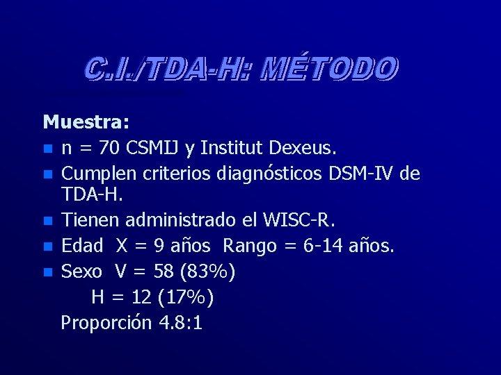 Muestra: n n = 70 CSMIJ y Institut Dexeus. n Cumplen criterios diagnósticos DSM-IV