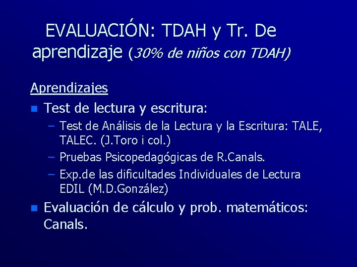EVALUACIÓN: TDAH y Tr. De aprendizaje (30% de niños con TDAH) Aprendizajes n Test