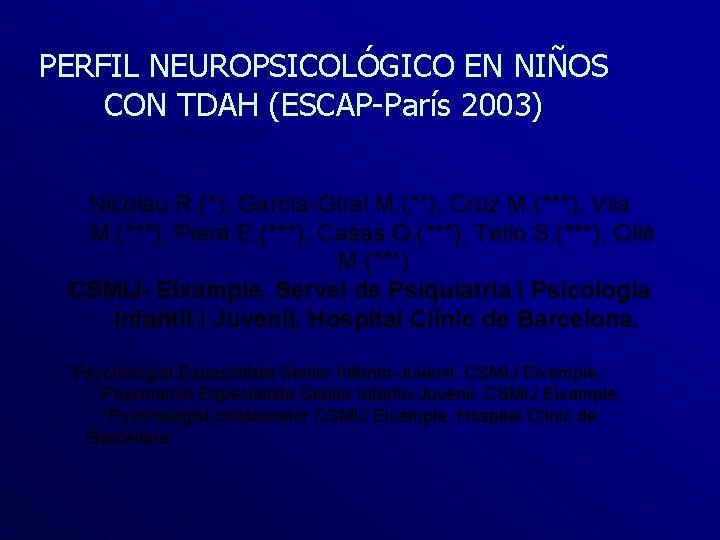 PERFIL NEUROPSICOLÓGICO EN NIÑOS CON TDAH (ESCAP-París 2003) Nicolau R. (*), García-Giral M. (**),