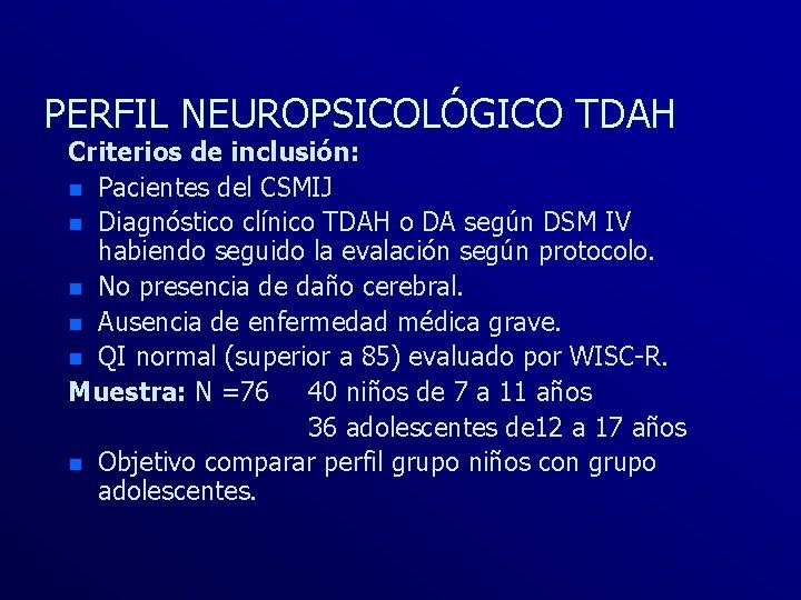 PERFIL NEUROPSICOLÓGICO TDAH Criterios de inclusión: n Pacientes del CSMIJ n Diagnóstico clínico TDAH