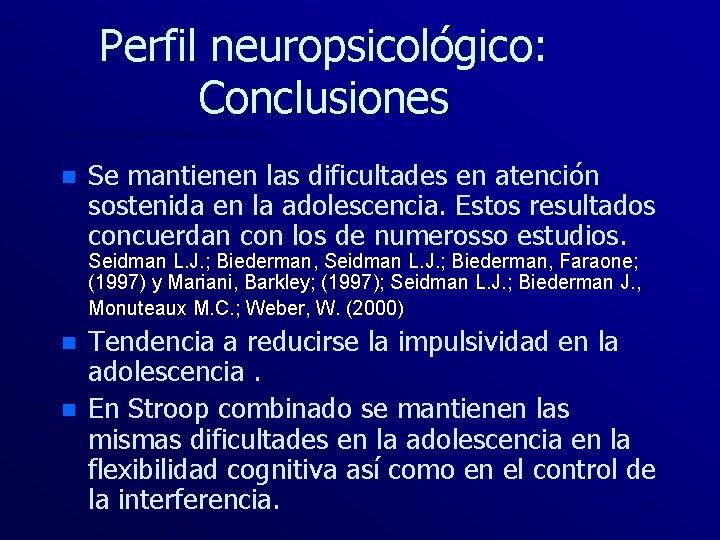 Perfil neuropsicológico: Conclusiones n Se mantienen las dificultades en atención sostenida en la adolescencia.