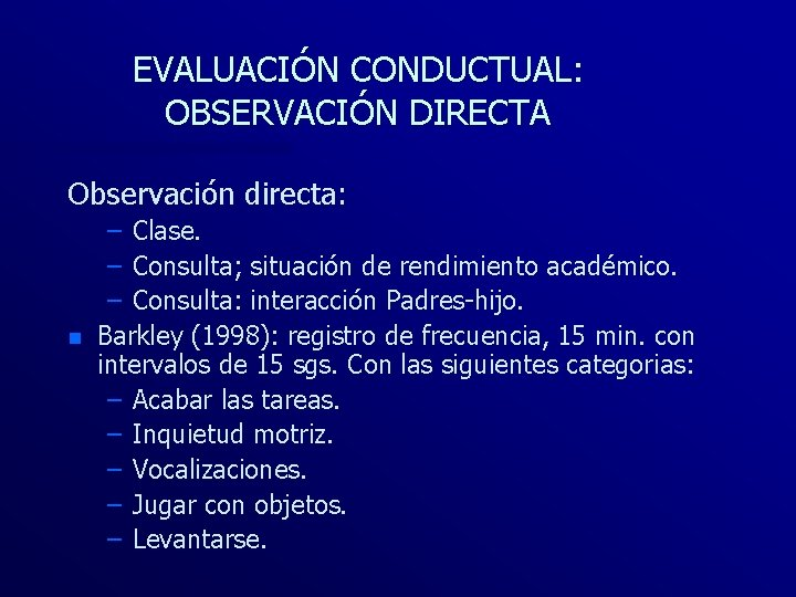 EVALUACIÓN CONDUCTUAL: OBSERVACIÓN DIRECTA Observación directa: n – Clase. – Consulta; situación de rendimiento