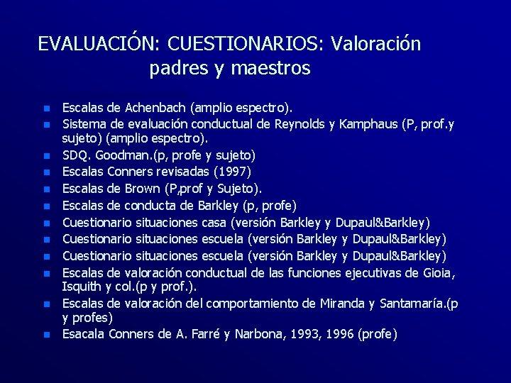 EVALUACIÓN: CUESTIONARIOS: Valoración padres y maestros n n n Escalas de Achenbach (amplio espectro).
