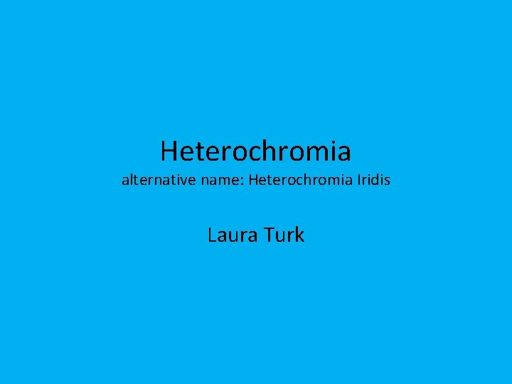 Heterochromia alternative name: Heterochromia Iridis Laura Turk