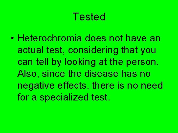 Tested • Heterochromia does not have an actual test, considering that you can tell