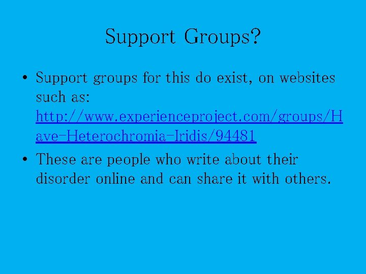 Support Groups? • Support groups for this do exist, on websites such as: http:
