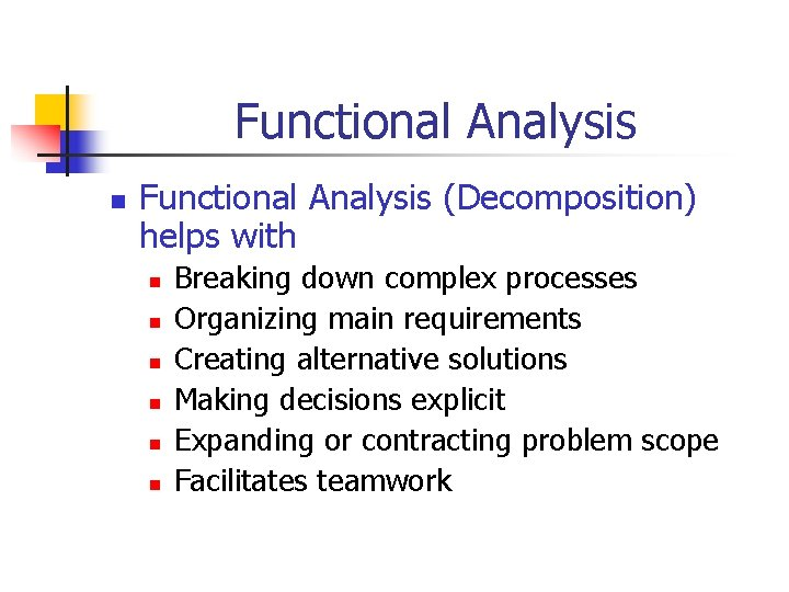 Functional Analysis n Functional Analysis (Decomposition) helps with n n n Breaking down complex