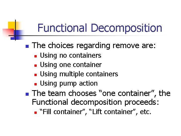Functional Decomposition n The choices regarding remove are: n n n Using no containers