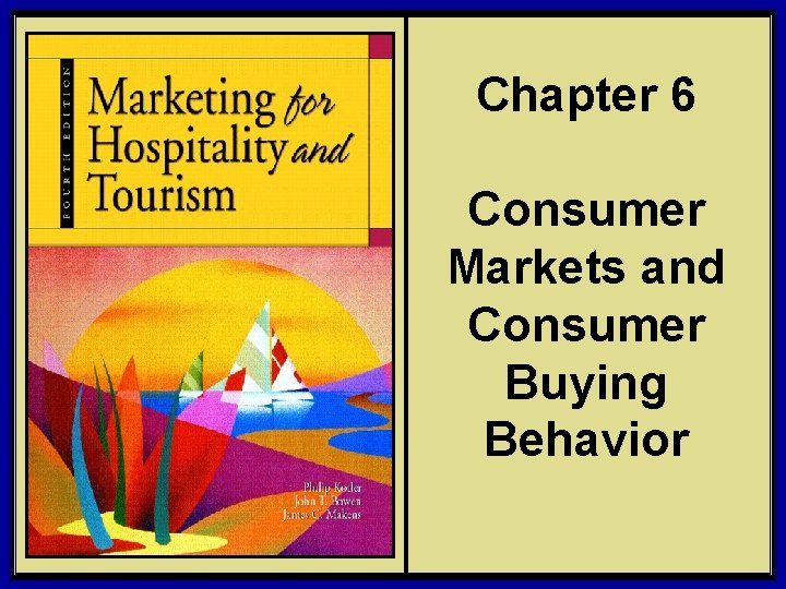 Chapter 6 Consumer Markets and Consumer Buying Behavior © 2006 Pearson Education, Inc. Upper