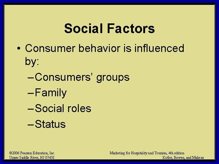 Social Factors • Consumer behavior is influenced by: – Consumers' groups – Family –