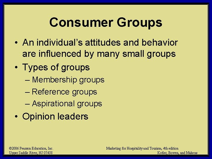 Consumer Groups • An individual's attitudes and behavior are influenced by many small groups