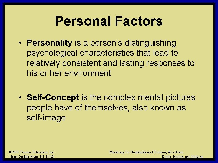 Personal Factors • Personality is a person's distinguishing psychological characteristics that lead to relatively