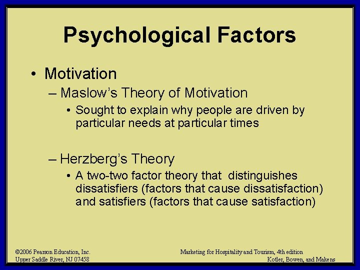 Psychological Factors • Motivation – Maslow's Theory of Motivation • Sought to explain why